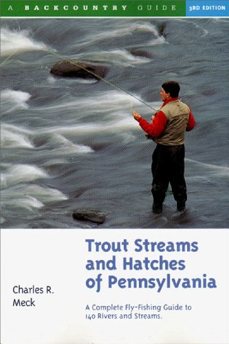Trout Streams and Hatches of Pennsylvania A Complete Fly-Fishing Guide to 140 Rivers and Streams088150467X