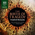 The Birth of Tragedy from the Spirit of Music Audiobook by Friedrich Nietzsche Narrated by Duncan Steen
