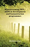 img - for Mainstreaming HIV/AIDS in development and humanitarian programmes book / textbook / text book