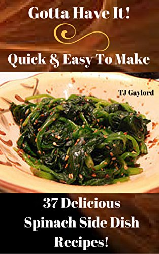 Gotta Have It Quick & Easy To Make 37 Delicious Spinach Side Dish Recipes! (Make It Fresh Make It Delicious compare prices)