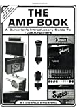 Donald Brosnac The Amp Book: A Guitarist's Introductory Guide to Tube Amplifiers