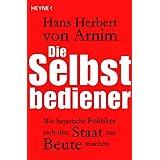 Die Selbstbediener: Wie bayerische Politiker sich den Staat zur Beute machen