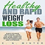 Healthy and Rapid Weight Loss: Shed Pounds with Ease, Lose the Love Handles and Burn Away Fat with Affirmations and Hypnosis | E. N. Minter