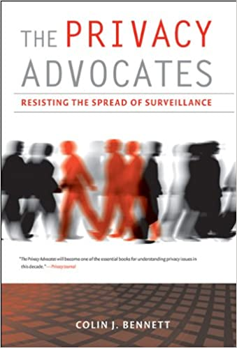 The Privacy Advocates: Resisting the Spread of Surveillance