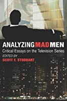 Analyzing Mad Men: Critical Essays on the Series