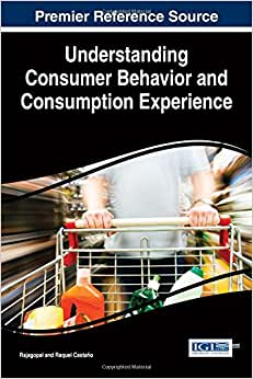 Understanding Consumer Behavior And Consumption Experience (Advances In Marketing, Customer Relationship Management, And E-Services)