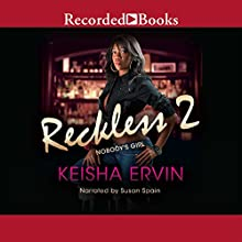 Reckless 2: Nobody's Girl (       UNABRIDGED) by Keisha Ervin Narrated by Susan Spain