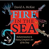 img - for Fire in the Sea: Bioluminescence and Henry Compton's Art of the Deep (Gulf Coast Books, sponsored by Texas A&M University-Corpus Christi) book / textbook / text book