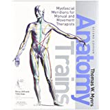 Anatomy Trains: Myofascial Meridians for Manual and Movement Therapists, 2eby Thomas W. Myers LMT ...