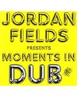 Jordan Fields Presents Moments In Dub