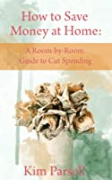 How to Save Money at Home: A Room-by-Room Guide to Cut Spending (English Edition)