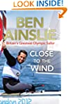 Ben Ainslie: Close to the Wind: Brita...