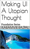 Making UI A Utopian Thought: Foundation Series (NCLS Book 1)