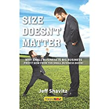 Size Doesn't Matter: Why Small Business Is Big Business - Profit Now from the Small Business Boom! (       UNABRIDGED) by Jeff Shavitz Narrated by Dave Wright