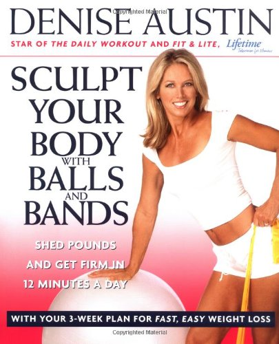 Sculpt Your Body With Balls And Bands: Shed Pounds And Get Firm In 12 Minutes A Day (With Your 3-Week Plan For Fast, Easy Weight Loss) front-560804