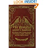 The Monster Hunter's Handbook: The Ultimate Guide to Saving Mankind from Vampires, Zombies, Hellhounds, and Other...