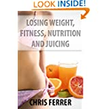 Losing Weight Fitness Nutrition and Juicing