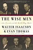 The Wise Men: Six Friends and the World They Made (0684837714) by Isaacson, Walter