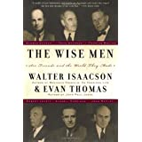 The Wise Men: Six Friends and the World They Made ~ Walter Isaacson