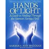 Hands of Light: A Guide to Healing Through the Human Energy Field ~ Barbara Ann Brennan