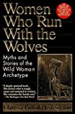 Women Who Run with the Wolves: Myths and stories of the wild woman archetype (0345383214) by Clarissa Pinkola Estes, Ph.D.