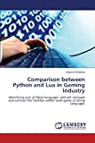Comparison between Python and Lua in Gaming Industry: Identifying uses of these languages and will compare and contrast the facilities within each game scripting languages