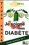 Je soigne mon diab�te Trucs Sant� (Guide Pratique t. 1)