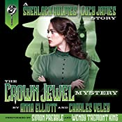 The Crown Jewel Mystery: A Sherlock Holmes and Lucy James Mystery, Book 4   Anna Elliott, Charles Veley
