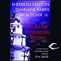 My Big Fat Supernatural Wedding (       UNABRIDGED) by Sherrilyn Kenyon, Charlaine Harris, Jim Butcher, Eileen Stevens Narrated by Nancy Wu, Christian Rummel, Elisabeth Rodgers, Gayle Hendrix, Jonathan Davis