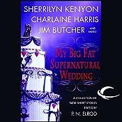My Big Fat Supernatural Wedding   [Sherrilyn Kenyon, Charlaine Harris, Jim Butcher, Eileen Stevens]