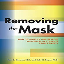 Removing the Mask: How to Identify and Develop Giftedness in Students from Poverty (       UNABRIDGED) by Paul D. Slobumb Narrated by Tom Blair