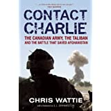 Contact Charlie: The Canadian Army, The Taliban and the Battle that Saved Afghanistanby Chris Wattie