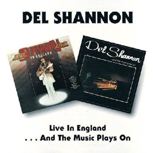 DEL SHANNON - Live In England/and The Music Plays On - Zortam Music