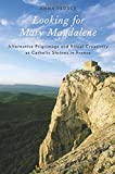 Looking for Mary Magdalene: Alternative Pilgrimage and Ritual Creativity at Catholic Shrines in France (Oxford Ritual Studies)