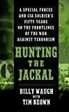 img - for Hunting the Jackal: A Special Forces and CIA Ground Soldier's Fifty-Year Career Hunting America's Enemies book / textbook / text book