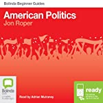 American Politics: Bolinda Beginner Guides | Jon Roper