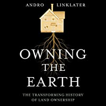 Owning the Earth: The Transforming History of Land Ownership (       UNABRIDGED) by Andro Linklater Narrated by J. Paul Guimont