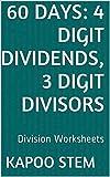 60 Days Math Division Series: 4 Digit Dividends, 3 Digit Divisors, Daily Practice Workbook To Improve Mathematics Skills: Maths Worksheets