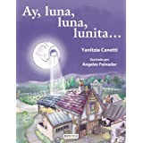 Ay, Luna, Luna, Lunita (Coleccion Rascacielos) (Spanish Edition)