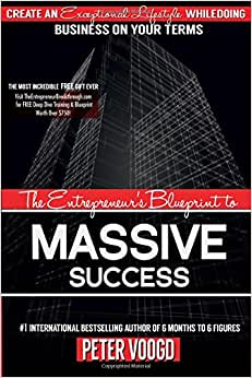 The Entrepreneur's Blueprint to Massive Success: Create An Exceptional Lifestyle While Doing Business On Your Terms online