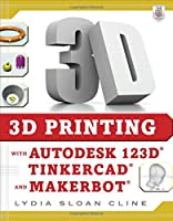 3D Printing with Autodesk 123D, Tinkercad, and MakerBot Front Cover