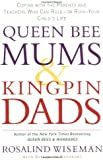 Queen Bee Mums And Kingpin Dads: Dealing with the difficult parents in your child's life: Coping with the Parents, Teachers, Coaches and Counsellors Who Can Rule, or Ruin, Your Child's Life