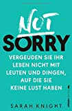 Not Sorry: Vergeuden Sie Ihr Leben nicht mit Leuten und...