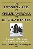 img - for The Expanding Roles of Chinese Americans in U.S.-China Relations: Transnational Networks and Trans-Pacific Interactions (East Gate Book) by Koehn, Peter, Yin, Xiao-Huang (2002) Paperback book / textbook / text book