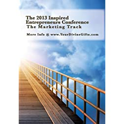 The 2013 Inspired Entrepreneurs Conference - Disk 4 - Marketing Track