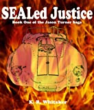 img - for SEALed Justice - Book One Of The Jason Turner Saga book / textbook / text book