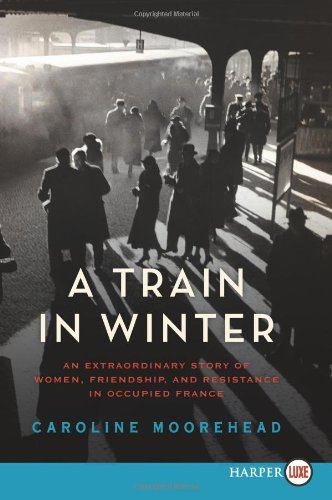 A Train in Winter LP: An Extraordinary Story of Women, Friendship, and Resistance in Occupied France
