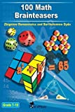 img - for 100 Math Brainteasers (Grade 7, 8, 9, 10). Arithmetic, Algebra and Geometry Brain Teasers, Puzzles, Games and Problems with Solutions: Math olympiad contest problems for elementary and middle schools by Romanowicz, Zbigniew (2012) Paperback book / textbook / text book