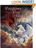 Fantasy For Good: A Charitable Anthology
