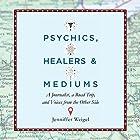 Psychics, Healers, and Mediums: A Journalist, a Road Trip, and Voices from the Other Side Hörbuch von Jenniffer Weigel Gesprochen von: Jenniffer Weigel